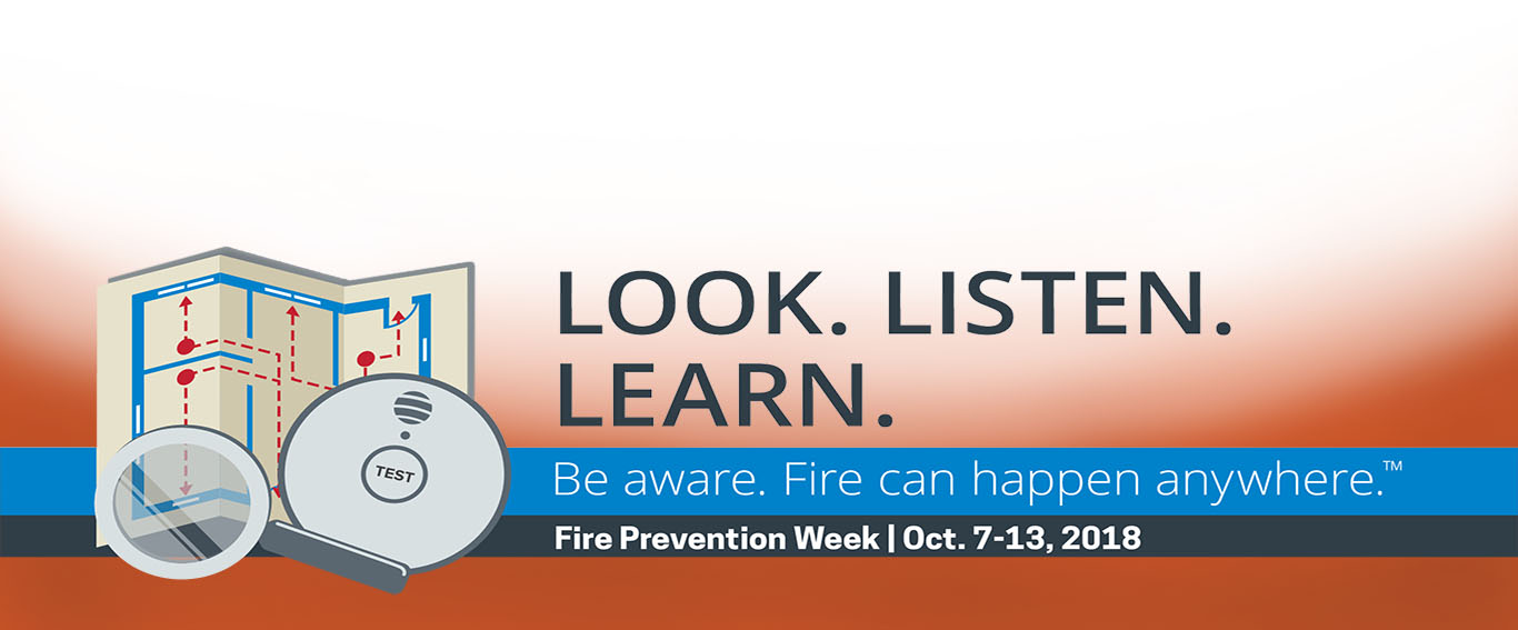 Look. Listen. Learn.  Be Aware. Fire can happen anywhere.™
